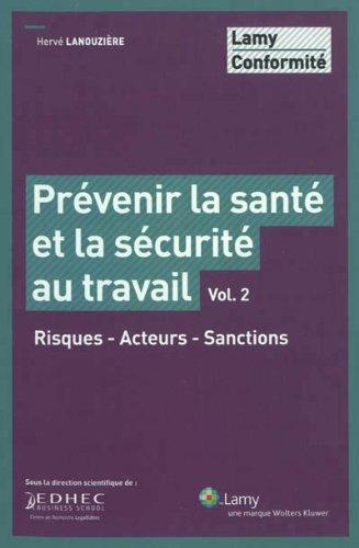 Prévenir la santé et la sécurité au travail - Vol. 2: Risques - Acteurs - Sanctions. par Hervé Lanouzière