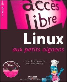 Linux aux petits oignons : Les meilleures recettes pour bien dbuter ! (1DVD) de Kiki Novak ( 11 juin 2009 )