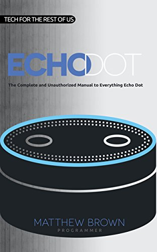 amazon-echo-dot-the-complete-and-unauthorized-manual-to-everything-echo-dot-tech-for-the-rest-of-us-