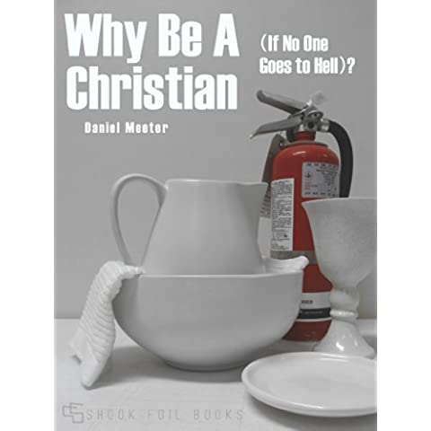 Why Be A Christian (If No One Goes to Hell)? (English Edition)