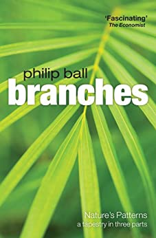 Branches: Nature's patterns: a tapestry in three parts (Nature's Patterns : a Tapestry in Three Parts) by [Ball, Philip]