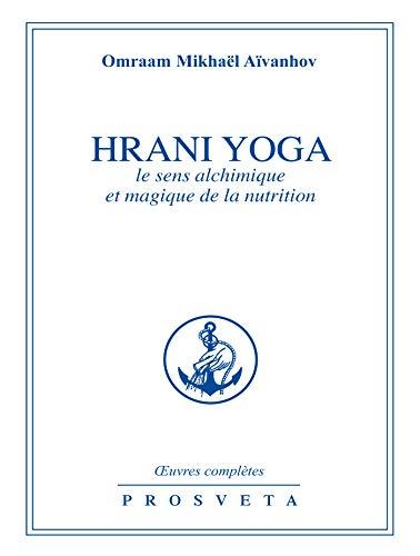 Hrani Yoga: Le sens alchimique et magique de la nutrition (Œuvres complètes (FR))