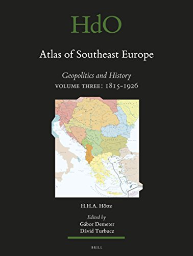 Atlas of Southeast Europe: Geopolitics and History. Volume Three: 1815-1926: 3 (Handbook of Oriental Studies: Section One: the Near and Middle East / Handbuch der Orientalistik)