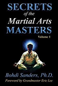 Secrets of the Martial Arts Masters by [Sanders, Bohdi, Demura, Fumio, Norris, Chuck, Marcaida, Doug, Norton, RIchard, Paul, Adrian, Dacascos, Al, Simac, Silvio, Mastro, Fred]