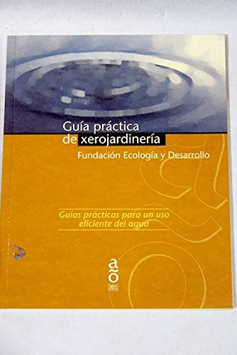 Guia Practica De Xerojardineria.Fundacio Ecologia Desarrollo