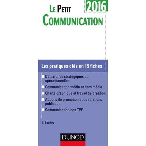Le Petit Communication 2016 - 2e éd. - Les pratiques clés en 15 fiches