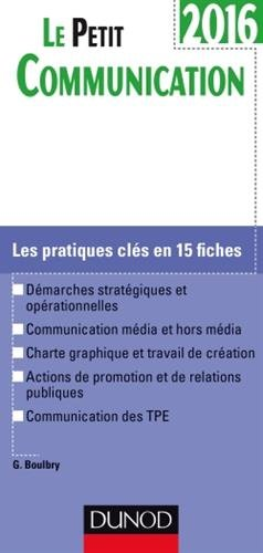 Le Petit Communication 2016-2e éd. - Les pratiques clés en 15 fiches par Gaëlle Boulbry