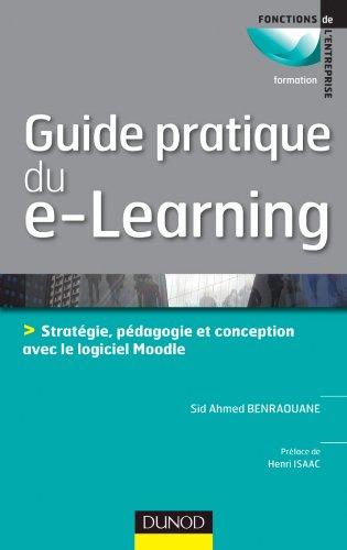 Guide pratique du e-learning - Conception, stratégie et pédagogie avec Moodle par Sid Ahmed Benraouane