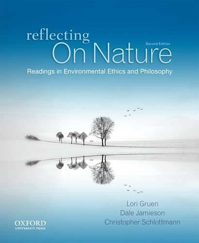 Reflecting on Nature: Readings in Environmental Ethics and Philosophy 2nd edition by Gruen, Lori, Jamieson, Dale, Schlottmann, Christopher (2012) Paperback