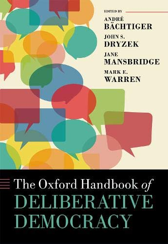 The Oxford Handbook of Deliberative Democracy (Oxford Handbooks)