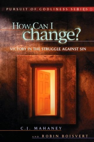 How Can I change? Victory in the struggle against sin by Robin Boisvert (1993-08-02)