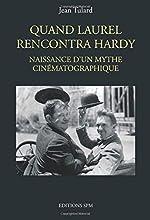 Quand Laurel rencontra Hardy - Naissance d'un mythe cinématographique de Jean Tulard