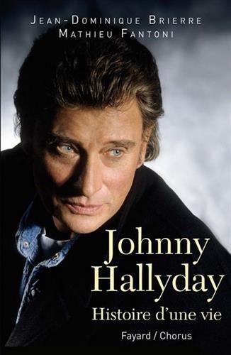 Johnny Hallyday: Histoire d'une vie par Jean-Dominique Brierre