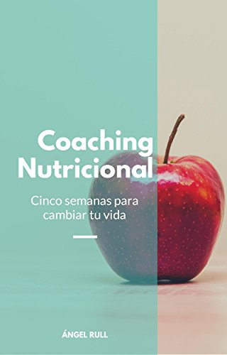 Coaching Nutricional: Cinco semanas para cambiar tu vida de [Rull Rodríguez, Ángel]