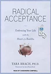 Radical Acceptance: Embracing Your Life with the Heart of a Buddha by Brach PhD, Tara (2012) Audio CD