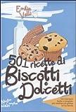 Scarica Libro 501 RICETTE DI BISCOTTI E DOLCETTI (PDF,EPUB,MOBI) Online Italiano Gratis