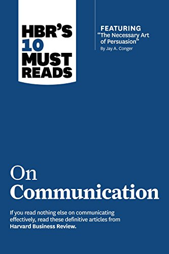 """HBR's 10 Must Reads on Communication (with featured article """"The Necessary Art of Persuasion,"""" by Jay A. Conger) (English Edition)"""