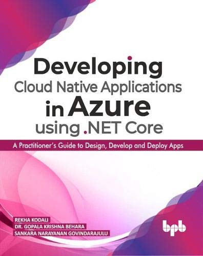 Developing Cloud Native Applications in Azure using .NET Core:: A Practitioner's Guide to Design, Develop and Deploy Apps