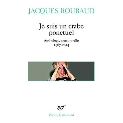 Je suis un crabe ponctuel: Anthologie personnelle 1967-2014