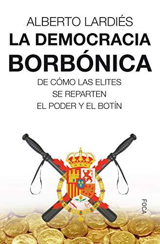 La democracia borbónica (Investigación) por Alberto Lardiés Galarreta