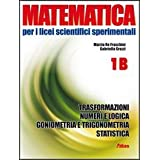 Matematica per i Licei scientifici sperimentali. Vol. 1B: Trasformazioni-Numeri e logica-Goniometria e trigonometria-Statistica. Con espansione online. Per le Scuole