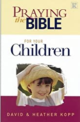 Praying the Bible for Your Children by Heather Kopp (2002-03-08)