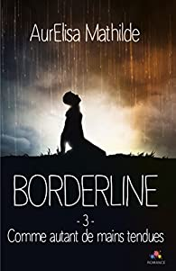 Borderline, tome 3 : Comme autant de mains tendues par Mathilde