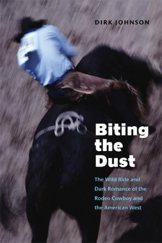 biting-the-dust-the-wild-ride-and-dark-romance-of-the-rodeo-cowboy-and-the-american-west-by-dirk-joh