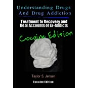 Understanding Drugs and Drug Addiction: Treatment to Recovery and Real Accounts of Ex-Addicts / Volume IV - Cocaine Edition (Volume 4) by Taylor S. Jensen (2012-07-31)
