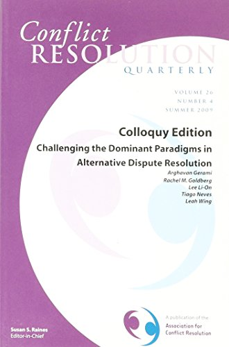 Challenging the Dominant Paradigms in Alternative Dispute Resolution: Conflict Resolution Quarterly, Volume 26, Number 4, Summer 2009 (J-B Mq Single Issue Mediation Quarterly)