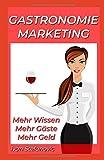 Gastronomie Marketing: Mehr Wissen. Mehr Gäste. Mehr Geld.: Cafe, Bar, Restaurant, Pub, Club; Werbung und Marketing