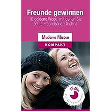 Freunde gewinnen: 10 goldene Wege, mit denen Sie echte Freundschaft finden!