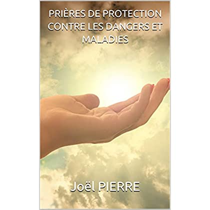 PRIÈRES DE PROTECTION CONTRE  LES DANGERS ET MALADIES