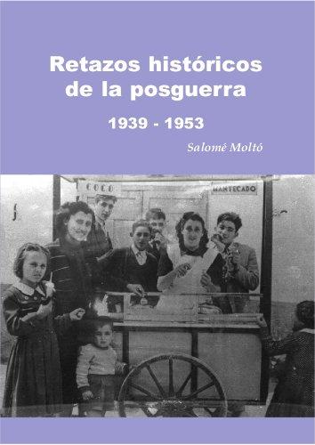 Retazos históricos de la posguerra 1939-1953 por Salomé Moltó Moltó