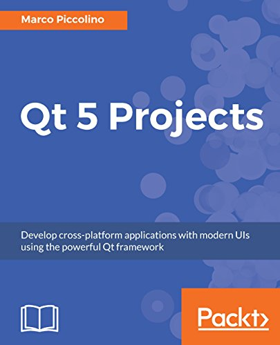 Qt 5 Projects: Develop cross-platform applications with modern UIs using the powerful Qt framework