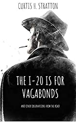 The I-20 is for Vagabonds: And other observations from the road (English Edition)