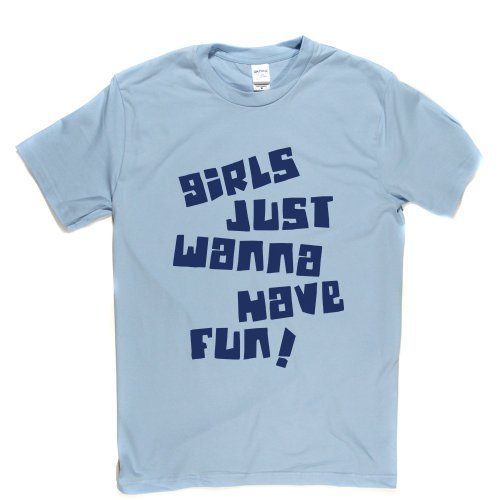 Girls Just Wanna Have Fun Hen Do Quote Funny Slogan Tee T-shirt Himmelblau