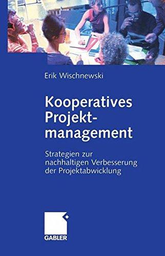 Kooperatives Projektmanagement: Strategien zur nachhaltigen Verbesserung der Projektabwicklung