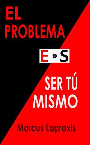 EL PROBLEMA ES SER TÚ MISMO