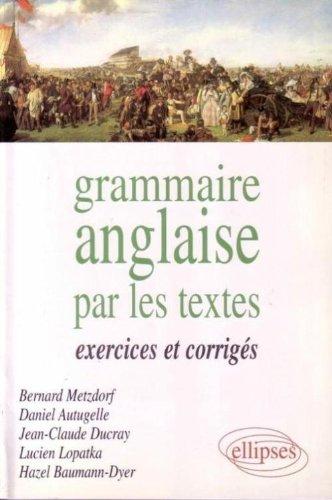 La grammaire anglaise par les textes: Exercices et corrigés par Metzdorf