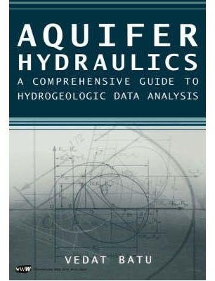 [Aquifer Hydraulics: A Comprehensive Guide to Hydrogeologic Data Analysis +D3] (By: Vedat Batu) [published: February, 1998] par Vedat Batu