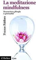 La meditazione mindfulness: Neuroscienze, filosofia e spiritualità (Universale paperbacks Il Mulino Vol. 748)