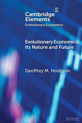Evolutionary Economics: Its Nature and Future (Elements in Evolutionary Economics)
