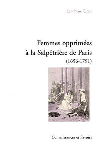 Femmes opprimées à la Salpêtrière de Paris : 1656-1791