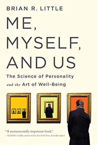 Me, Myself, and Us: The Science of Personality and the Art of Well-Being por Brian R Little