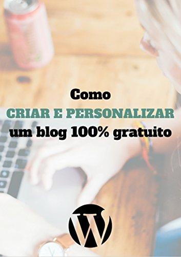 Como criar um blog 100% gratuito: Descubra como criar e personalizar um blog 100% gratuito ainda hoje (Portuguese Edition) por Fernando Vinícius Batista de Souza