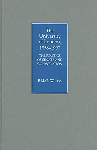 [The University of London, 1858-1900: The Politics of Senate and Convocation] (By: F.M.G. Willson) [published: September, 2004]