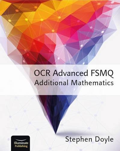 OCR Advanced FSMQ - Additional Mathematics: Written by Stephen Doyle, 2015 Edition, Publisher: Illuminate Publishing [Paperback]