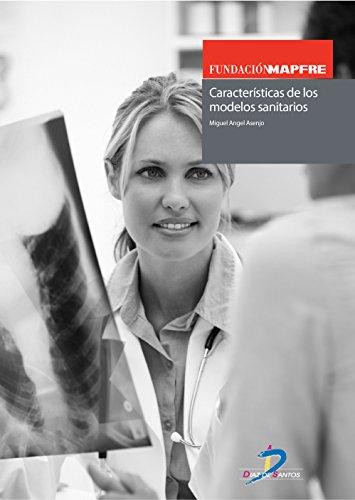 Características de los modelos sanitarios (Este capítulo pertenece al libro Gestión de la calidad en las organizaciones sanitarias) por Miguel Angel Asenjo