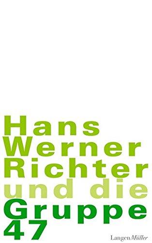 Hans Werner Richter und die Gruppe 47: Neuauflage der Originalausgabe von 1979